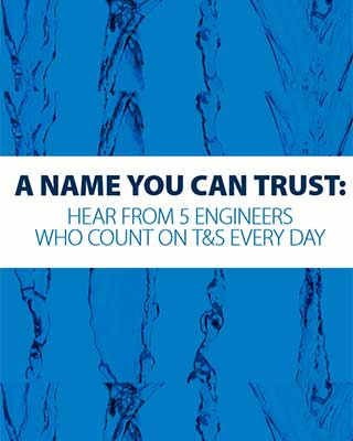 Testimonial: A Name You Can Trust - Plumbing Engineers Who Count on T&S